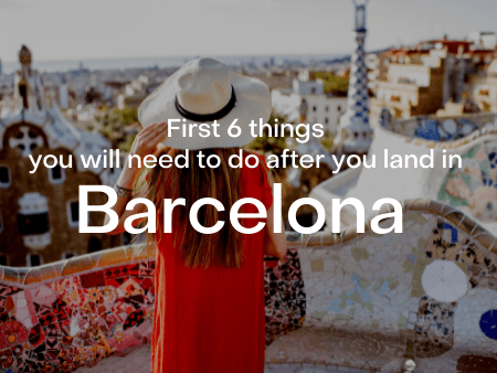 First 6 things you will need to do after you land in Barcelona